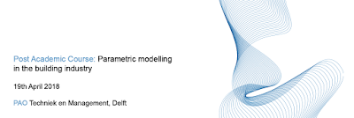 Post Academic Course: Parametric modelling in the building industry (Delft, Netherlands)