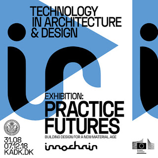 "Innochain exhibition starts today ""Practice Futures – Building Design in a new material age"" – KADK, Copenhagen"