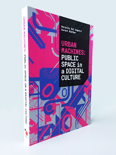 """Urban Machines: Public Space in a Digital Culture"" by authors Gernot Riether and Marcella Del Signore."